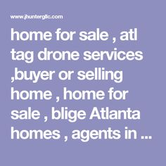 home for sale , atl tag drone services ,buyer or selling home , home for sale , blige  Atlanta homes , agents in GA,  Atlanta falcons, Fulton co homes , buyer homes , drones, for sale , Lawrenceville homes for sale , real estate