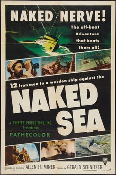 Naked Sea (1955). The Naked Sea was one of the best of the many feature-length documentaries distributed by RKO Radio in the mid-1950s. Narrated by William Conrad, the films follows the four-month, 15,000 mile journey of the tuna clipper Star Kist. www.ephemeritor.com