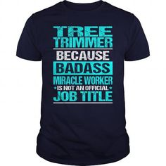 TREE TRIMMER Because BADASS Miracle Worker Isn't An Official Job Title T Shirts, Hoodies. Check Price ==► https://www.sunfrog.com/LifeStyle/TREE-TRIMMER-BADASS-Navy-Blue-Guys.html?41382