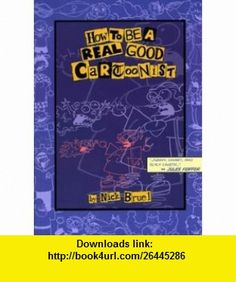 How To Be a Real Good Cartoonist Nick Bruel ,   ,  , ASIN: B001UFWPYI , tutorials , pdf , ebook , torrent , downloads , rapidshare , filesonic , hotfile , megaupload , fileserve