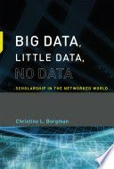 Big data, little data, no data : scholarship in the networked world / Borgman, Christine L.