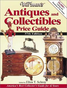 Warman's Antiques and Collectibles Price Guide (Warman's Antiques and Collectibles Price Guide, 37th ed) by Ellen T. Schroy