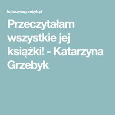 Przeczytałam wszystkie jej książki! - Katarzyna Grzebyk