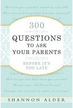 """I like this clever write-in book that allows you are record your parent's personal history and learn from their hard-earned experience through a series of interesting questions."""