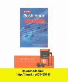 Berlitz Rush Hour Spanish [With Headphones] (Playaway Adult Nonfiction) (9781606407448) Howard Beckerman , ISBN-10: 1606407449  , ISBN-13: 978-1606407448 ,  , tutorials , pdf , ebook , torrent , downloads , rapidshare , filesonic , hotfile , megaupload , fileserve