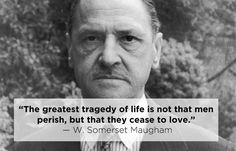 W. Somerset Maugham   15 Profound Quotes About Heartbreak From Famous Authors