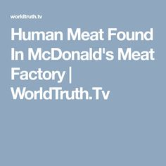 Human Meat Found In McDonald's Meat Factory | WorldTruth.Tv