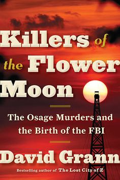 Killers of the Flower Moon by David Grann | 31 Incredible New Books You Need To Read This Spring