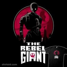 The Rebel Giant | Shirtoid#deathstar #film #inaco #k2so #kaytoo #movie #rogueone #scifi #starwars #theirongiant