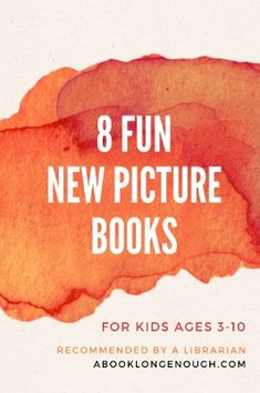 Brand new 2015 picture books for kids of all ages, recommended by a children's librarian.