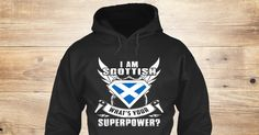 Scottish Superpower Sweatshirt from LOVE SCOTLAND &lts  , a custom product made just for you by Teespring. With world-class production and customer support, your satisfaction is guaranteed. - I Am Scottish What's Your Superpower?