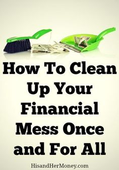 How To Clean Up Your Financial Mess Once and For All!