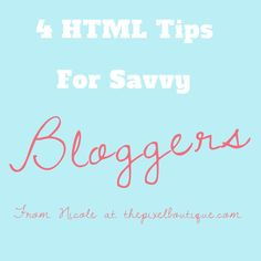 Is HTML a foreign language to you? As a blogger, having a few tricks up your sleeve can be helpful. Here are 4 HTML tips from Nicole at thepixelboutique.com