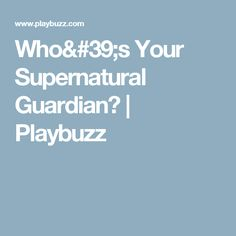 Who's Your Supernatural Guardian? | Playbuzz