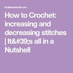 How to Crochet: increasing and decreasing stitches | It's all in a Nutshell