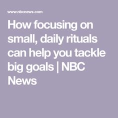 How focusing on small, daily rituals can help you tackle big goals | NBC News