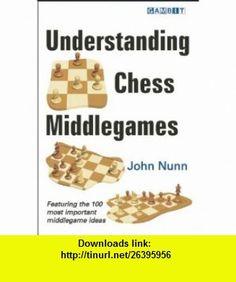 Understanding Chess Middlegames (9781906454272) John Nunn , ISBN-10: 1906454272  , ISBN-13: 978-1906454272 ,  , tutorials , pdf , ebook , torrent , downloads , rapidshare , filesonic , hotfile , megaupload , fileserve