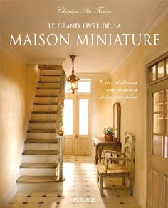Le grand livre de la maison miniature : Créer et décorer une maison pièce par pièce 2008