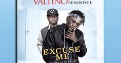 Nigerian/Cameroonian lover boy Valtino is back with a new one for the ladies titled Excuse Me featuring Alaga Ibile himselfReminisceproduced by E Kelly.  Download MP3