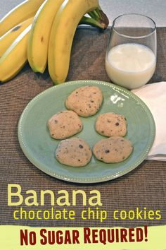 Banana Chocolate Chip Cookies.  Banana is used at the sweetener.  No suger. No Splenda.