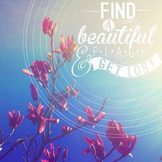 find a beautiful place & get lost :)
