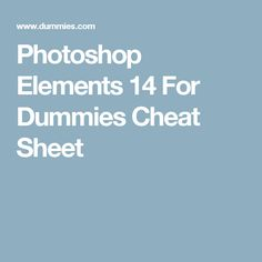 Photoshop Elements 14 For Dummies Cheat Sheet.         For more great pins go to @KaseyBelleFox