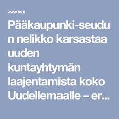 Pääkaupunkiseudun nelikko karsastaa uuden kuntayhtymän laajentamista koko Uudellemaalle – erityisesti hiertää vallanjako - Kaupunki - HS.fi