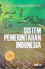 SISTEM PEMERINTAHAN INDONESIA, H Inu Kencana Syafiie