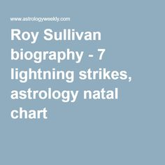 Roy Sullivan biography - 7 lightning strikes, astrology natal chart