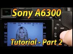 Sony A6300 Free Tutorial Training Video Complete With Tips and Tricks - Fun Tech Talk