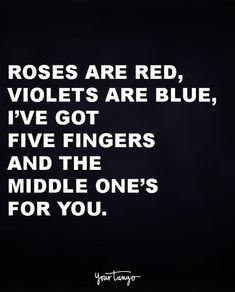 """""""Roses are red, violets are blue, i've got five fingers and the middle one's for you."""" quotes and sayings 50 Comebacks Will Leave Them SPEECHLESS (& And Make YOU Laugh) Sarcasm Quotes, Bitch Quotes, Badass Quotes, Mood Quotes, True Quotes, Motivational Quotes, Inspirational Quotes, Sarcastic Quotes Bitchy, Shut Up Quotes"""