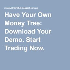 Have Your Own Money Tree: Download Your Demo. Start Trading Now.