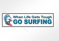 When life gets tough, Go Surfing.    Perfect for surfers who know that when the surfs up and youre there, nothing else matters.    Approximately