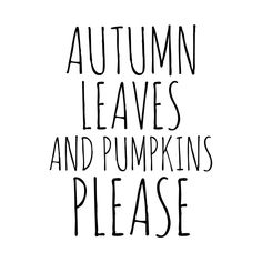 Shop Autumn Leaves and Pumpkins Please autumn leaves t-shirts designed by hollywoodandtwine as well as other autumn leaves merchandise at TeePublic. Words Quotes, Love Quotes, Funny Quotes, Fall Quotes, Instagram Captions Boyfriend, Pumpkin Quotes, Courage Dear Heart, Cute Fall Wallpaper, Candle Quotes