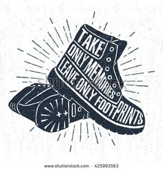 """Hand drawn label with textured boots vector illustration and """"Take only memories, leave only footprints"""" inspiring lettering. - stock vector"""