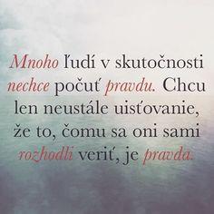 #mnoho #ludia #skutocnost #pravda #chcem #nechcem #pocut #istota #verim #neverim #verit #neverit #rozhodnut #citat #citaty #citatysk #slovak #slovakia #slovensko #quote #quotes