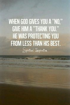 When god gives you a no give him a thank you he was protecting you from less than his best