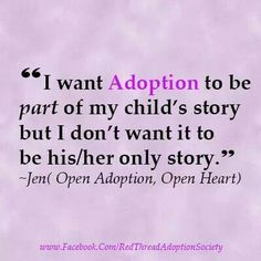 Very true… I've always cringed when people introduce my daughter and then immediately say she was adopted. They mean well but don't realize the stamp they are placing on the child #adoptionquotes