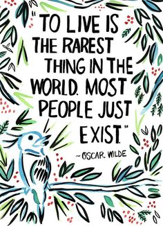 """Positive Quotes n Description """"To live is the rarest thing in the world. Most people just exist."""" - Oscar Wilde. Art Print by Ursula Says Hello o"""