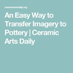 An Easy Way to Transfer Imagery to Pottery | Ceramic Arts Daily