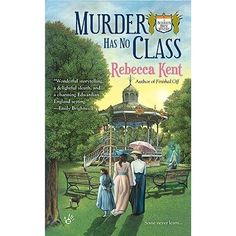 Murder Has No Class (A Bellehaven House Mystery #3) by Rebecca Kent (AKA Kate Kingsbury) * Cozy Paranormal Mystery * Finished: March 09, 2015