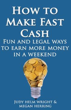 How To Make Fast Cash: Fun and Legal Ways To Earn More Money In A Weekend (Welcome Abundance) (Volume 1) by Judy Helm Wright,http://www.amazon.com/dp/1491250216/ref=cm_sw_r_pi_dp_Z9ERsb0CFH8RF3T3