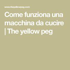 Come funziona una macchina da cucire   The yellow peg