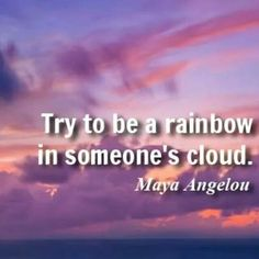 .be a rainbow in someone's cloud