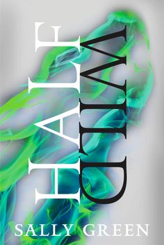 Half Wild (Half Life #2) by Sally Green March 25, 2015