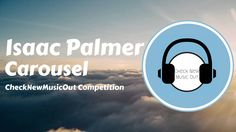 Isaac Palmer - Carousel (CheckNewMusicOut Competition)
