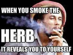When u smoke the herb it reveals u to yourself
