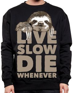 Sloth Sweater - Live Slow Die Whenever Sweatshirt - Funny Unisex Sweatshirt - Urban Fashion