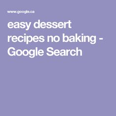 easy dessert recipes no baking - Google Search