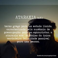Única felicidade possível para uma pessoa. Ataraxia. Glossário.